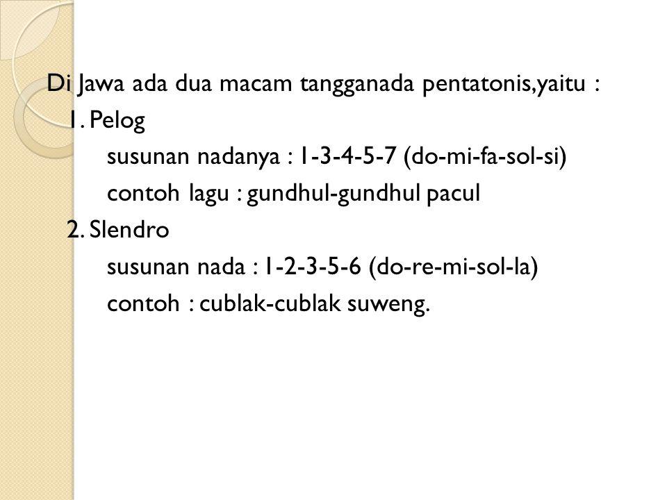 Di Jawa ada dua macam tangganada pentatonis,yaitu : 1