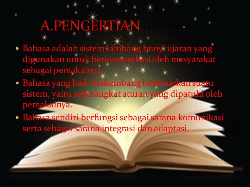 A.PENGERTIAN BAHASA Bahasa adalah sistem lambang bunyi ujaran yang digunakan untuk berkomunikasi oleh masyarakat sebagai pemakainya.