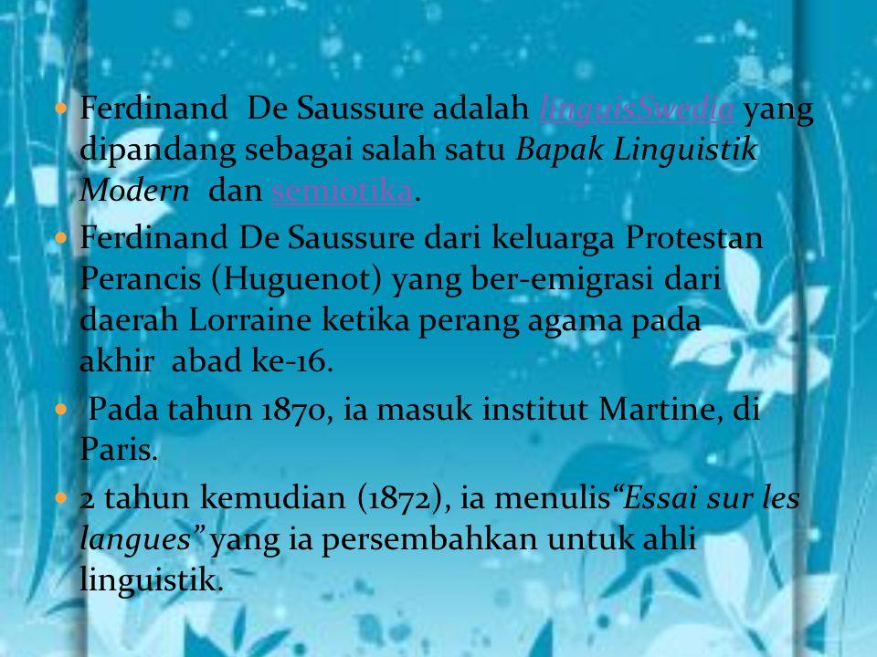 Ferdinand De Saussure adalah linguisSwedia yang dipandang sebagai salah satu Bapak Linguistik Modern dan semiotika.