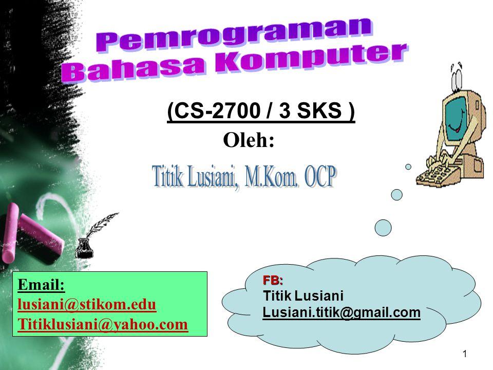 Pemrograman Bahasa Komputer (CS-2700 / 3 SKS ) Oleh: