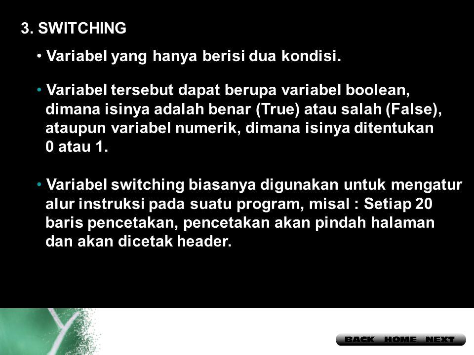 3. SWITCHING Variabel yang hanya berisi dua kondisi. Variabel tersebut dapat berupa variabel boolean,