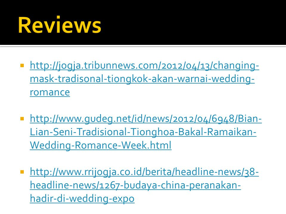 Reviews http://jogja.tribunnews.com/2012/04/13/changing-mask-tradisonal-tiongkok-akan-warnai-wedding-romance.