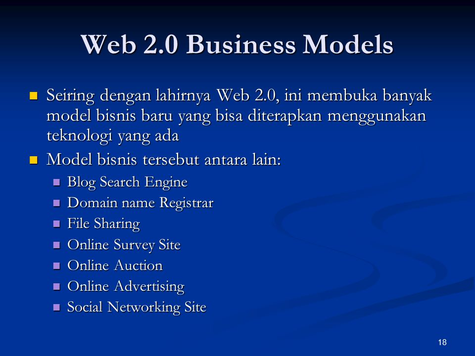 Web 2.0 Business Models Seiring dengan lahirnya Web 2.0, ini membuka banyak model bisnis baru yang bisa diterapkan menggunakan teknologi yang ada.