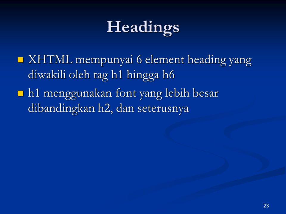 Headings XHTML mempunyai 6 element heading yang diwakili oleh tag h1 hingga h6.
