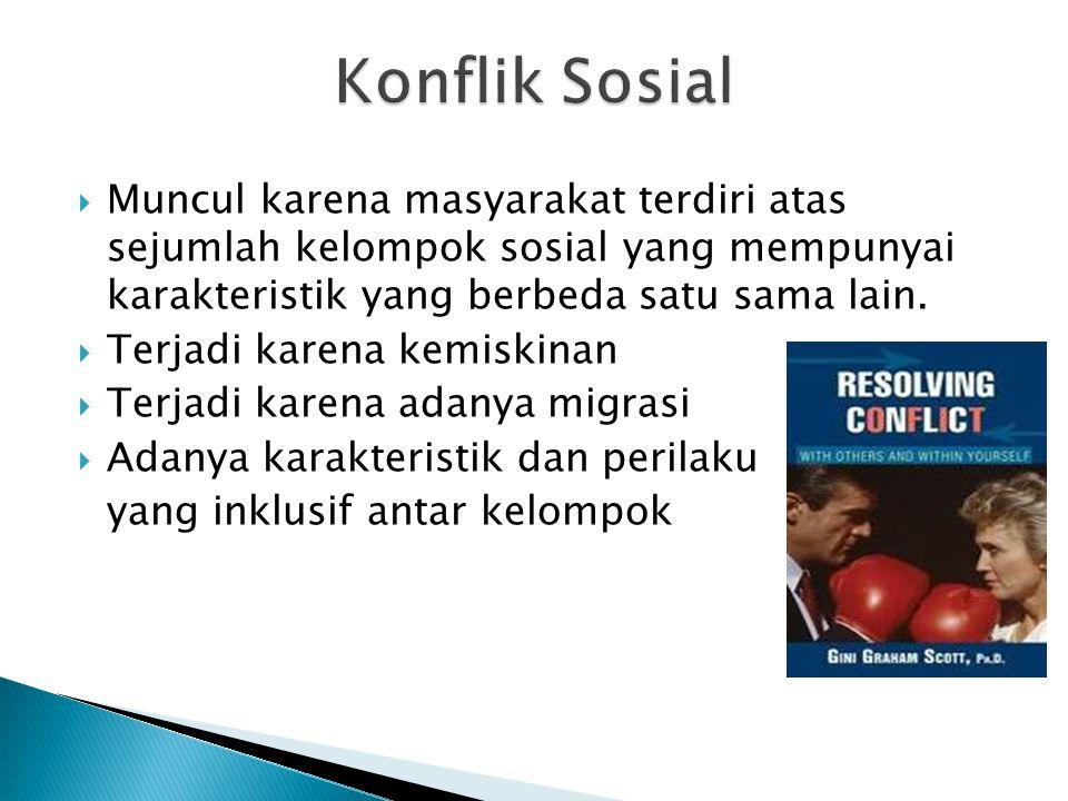 Konflik Sosial Muncul karena masyarakat terdiri atas sejumlah kelompok sosial yang mempunyai karakteristik yang berbeda satu sama lain.