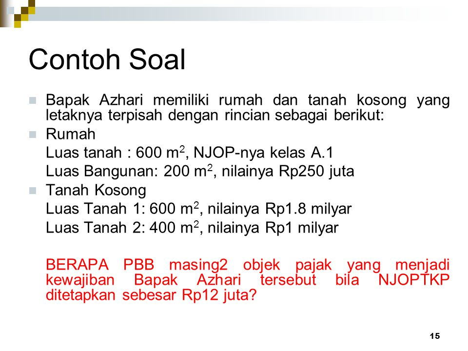 Contoh Soal Bapak Azhari memiliki rumah dan tanah kosong yang letaknya terpisah dengan rincian sebagai berikut: