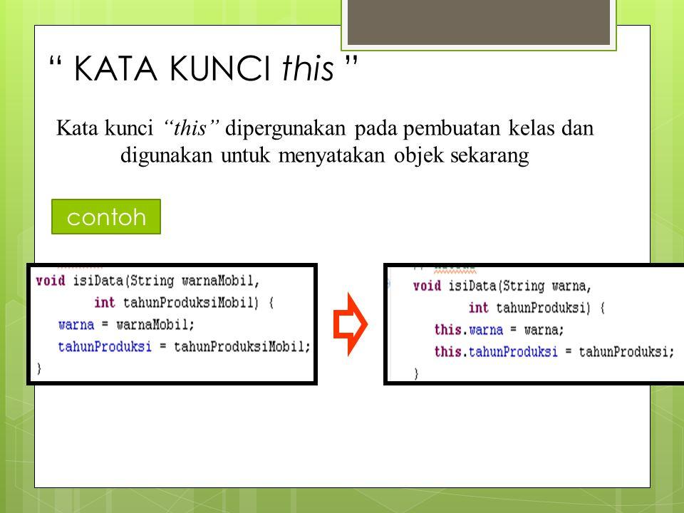 KATA KUNCI this Kata kunci this dipergunakan pada pembuatan kelas dan digunakan untuk menyatakan objek sekarang.