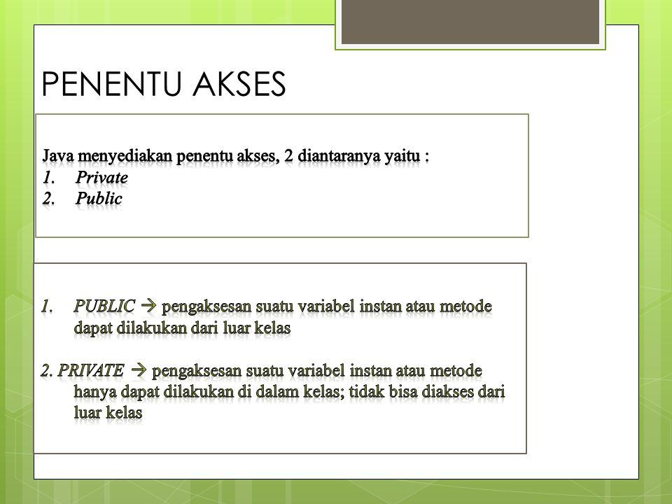PENENTU AKSES Java menyediakan penentu akses, 2 diantaranya yaitu :