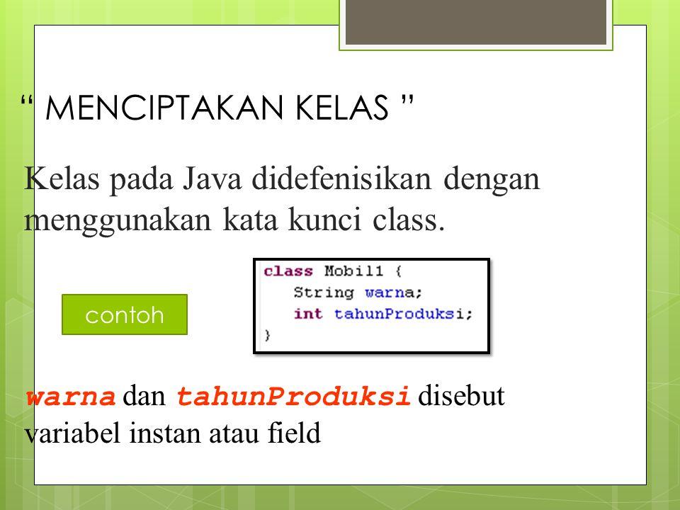 Kelas pada Java didefenisikan dengan menggunakan kata kunci class.
