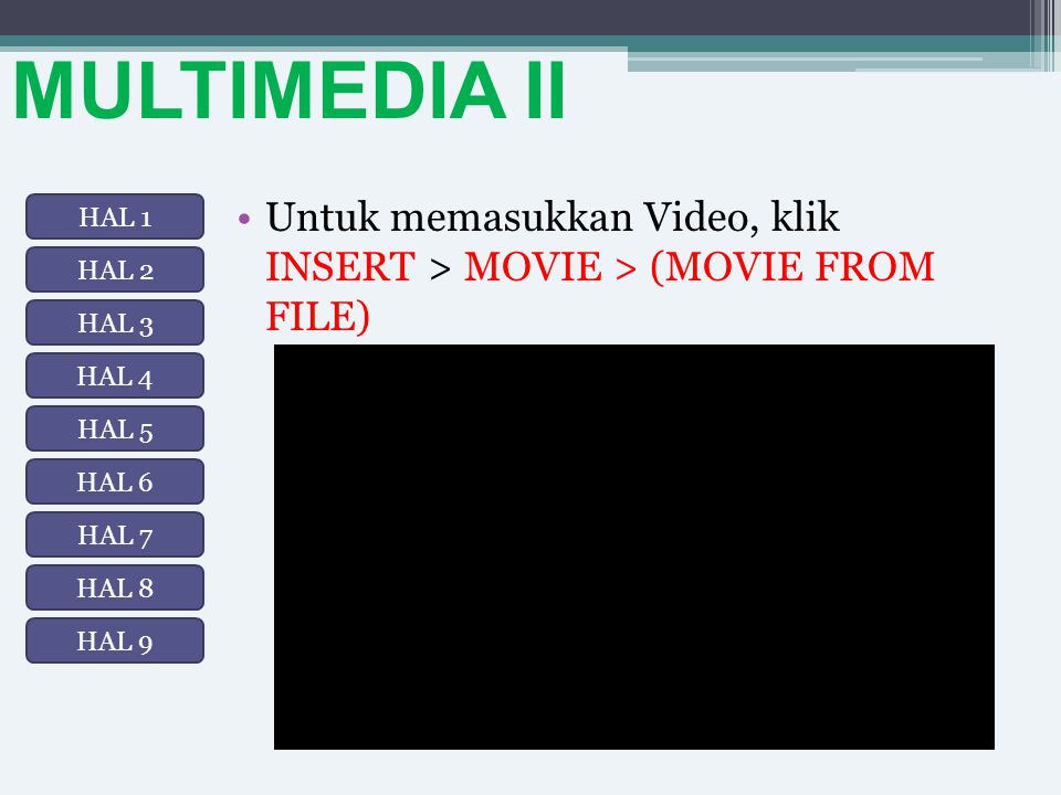 MULTIMEDIA II Untuk memasukkan Video, klik INSERT > MOVIE > (MOVIE FROM FILE) HAL 1. HAL 2. HAL 3.