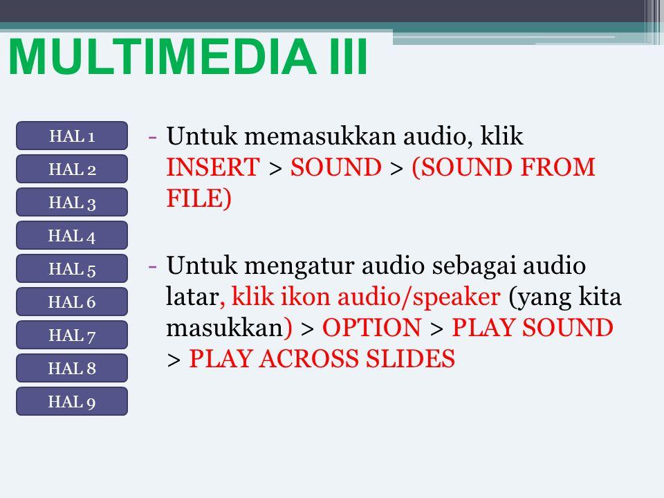 MULTIMEDIA III Untuk memasukkan audio, klik INSERT > SOUND > (SOUND FROM FILE)