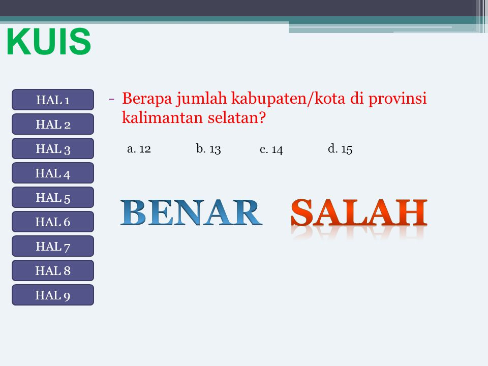 KUIS Berapa jumlah kabupaten/kota di provinsi kalimantan selatan HAL 1. HAL 2. HAL 3. a. 12. c. 14.