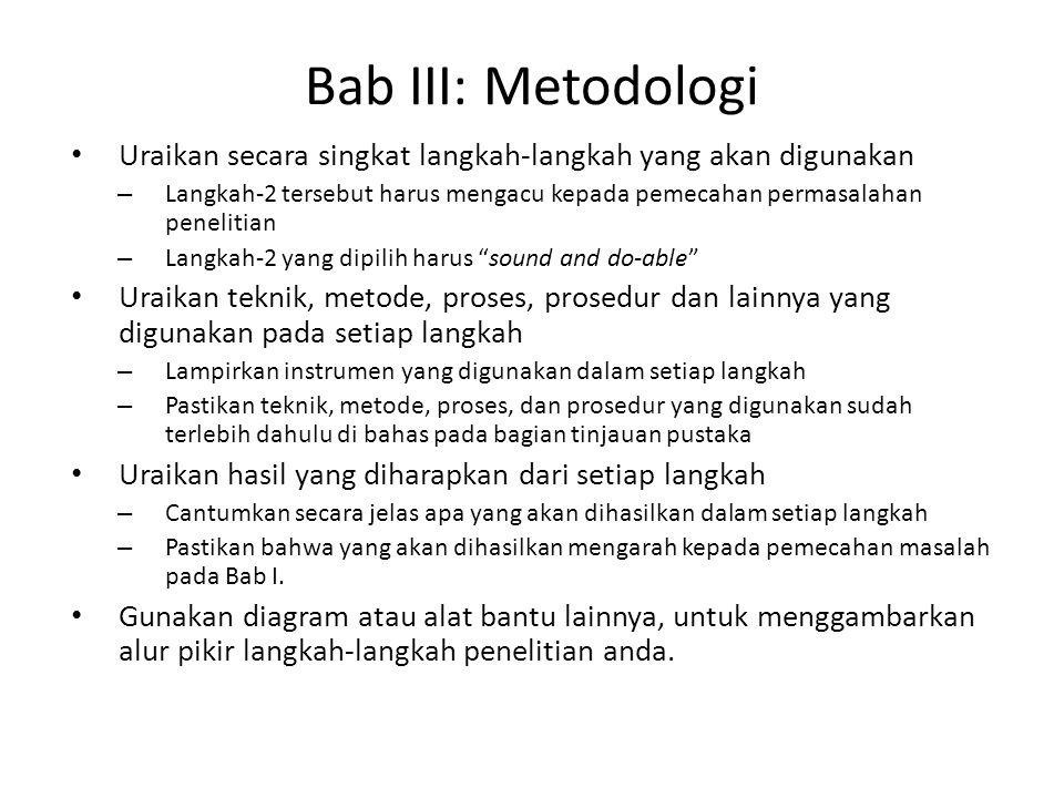 Bab III: Metodologi Uraikan secara singkat langkah-langkah yang akan digunakan.