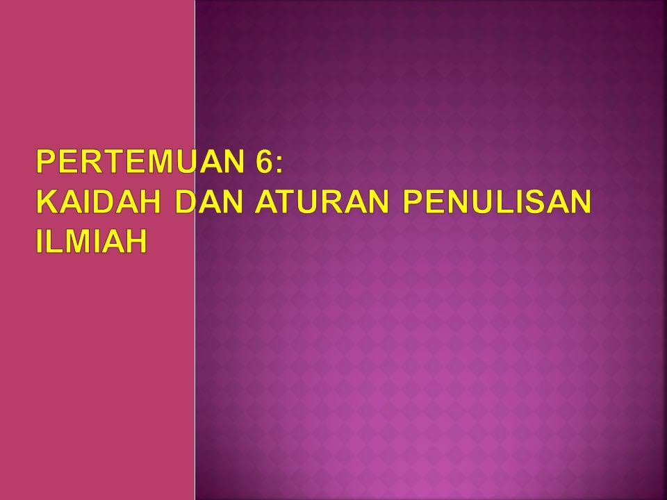 PERTEMUAN 6: KAIDAH DAN ATURAN PENULISAN ILMIAH