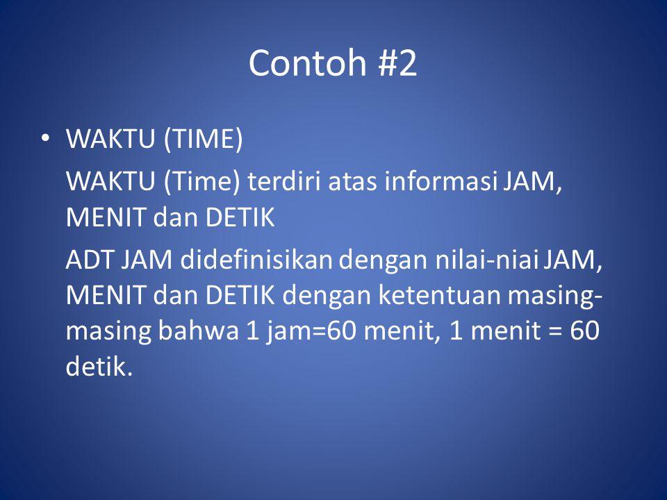 Contoh #2 WAKTU (TIME) WAKTU (Time) terdiri atas informasi JAM, MENIT dan DETIK.