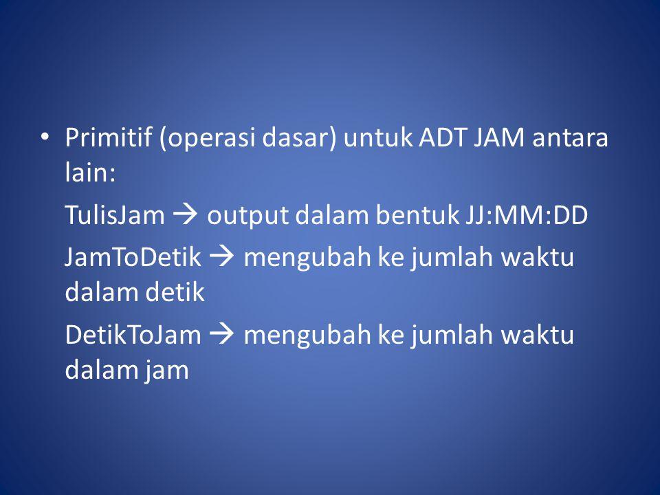 Primitif (operasi dasar) untuk ADT JAM antara lain: