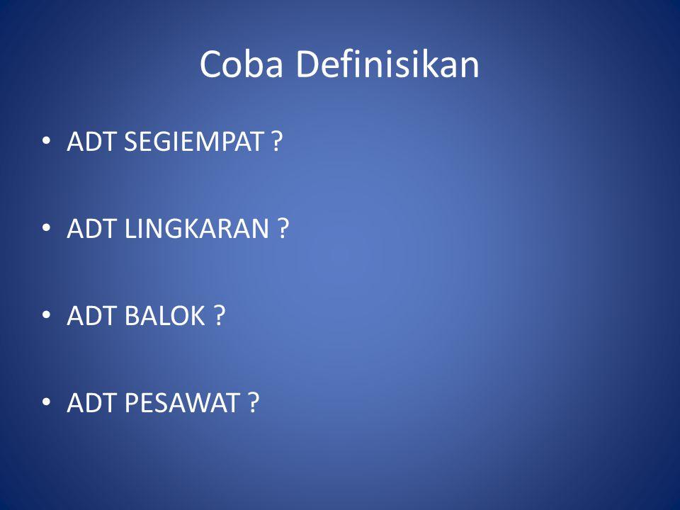 Coba Definisikan ADT SEGIEMPAT ADT LINGKARAN ADT BALOK