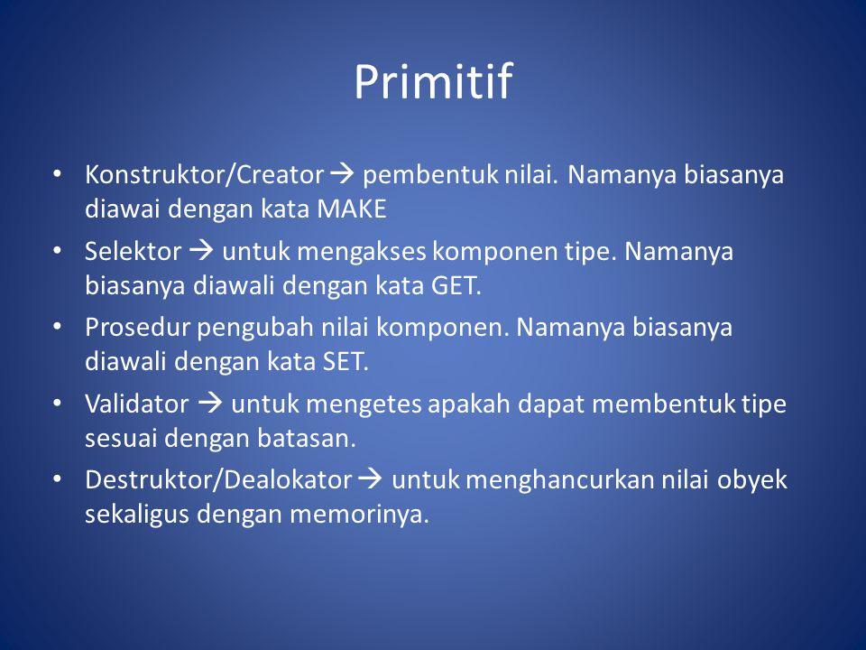 Primitif Konstruktor/Creator  pembentuk nilai. Namanya biasanya diawai dengan kata MAKE.