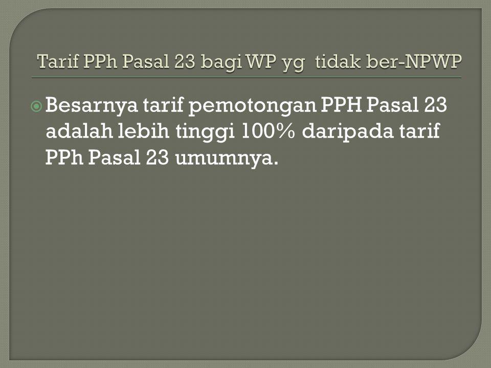Tarif PPh Pasal 23 bagi WP yg tidak ber-NPWP
