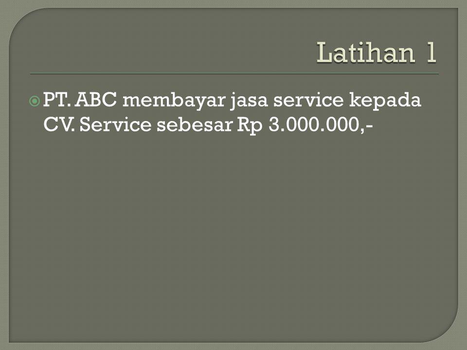 Latihan 1 PT. ABC membayar jasa service kepada CV. Service sebesar Rp 3.000.000,-