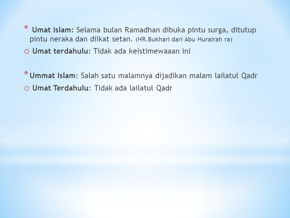 Umat Islam: Selama bulan Ramadhan dibuka pintu surga, ditutup pintu neraka dan diikat setan. (HR.Bukhari dari Abu Hurairah ra)