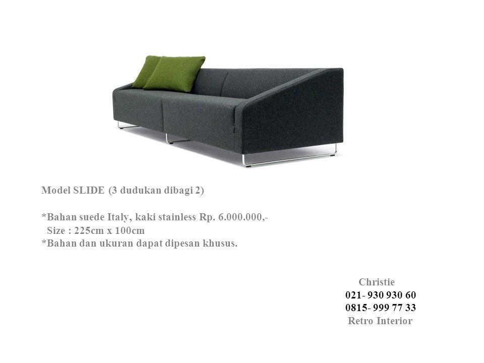 Model SLIDE (3 dudukan dibagi 2). Bahan suede Italy, kaki stainless Rp