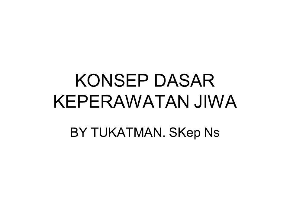 KONSEP DASAR KEPERAWATAN JIWA