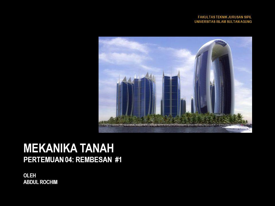 MEKANIKA TANAH PERTEMUAN 04: REMBESAN #1 OLEH ABDUL ROCHIM