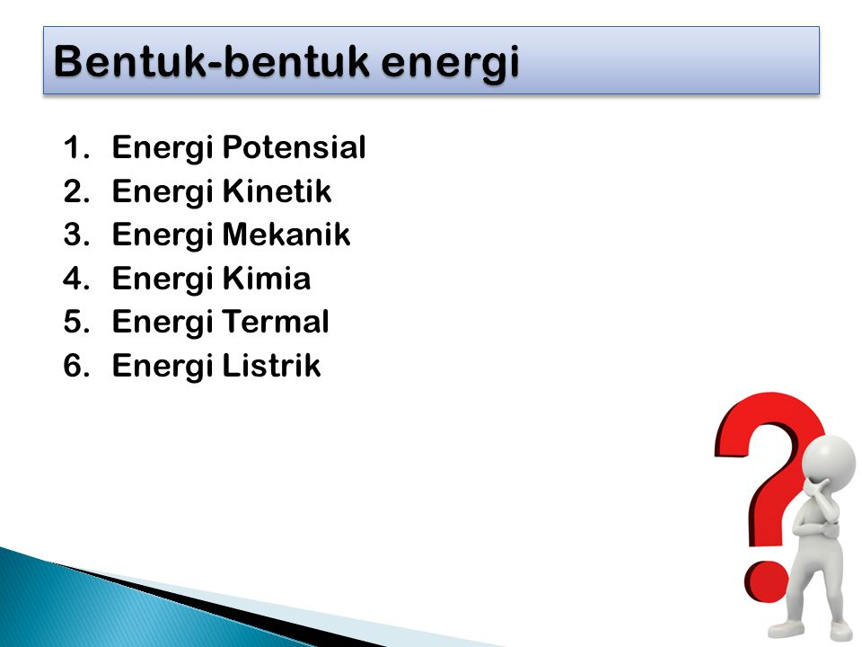 Bentuk-bentuk energi Energi Potensial Energi Kinetik Energi Mekanik