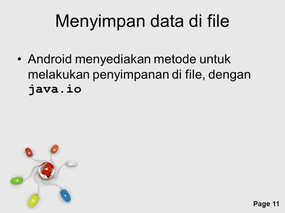 Menyimpan data di file Android menyediakan metode untuk melakukan penyimpanan di file, dengan java.io.