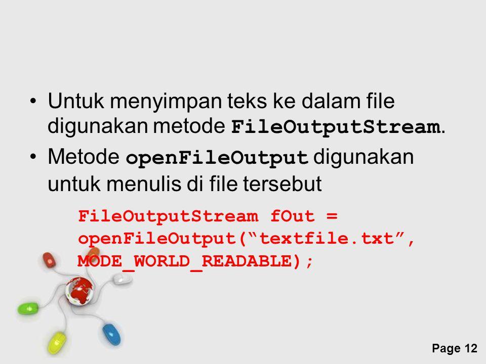 Untuk menyimpan teks ke dalam file digunakan metode FileOutputStream.