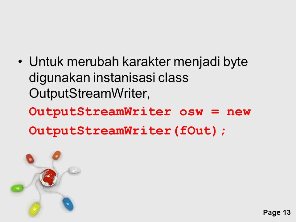 Untuk merubah karakter menjadi byte digunakan instanisasi class OutputStreamWriter,