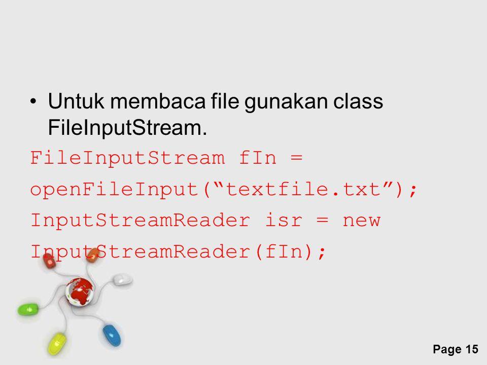 Untuk membaca file gunakan class FileInputStream.