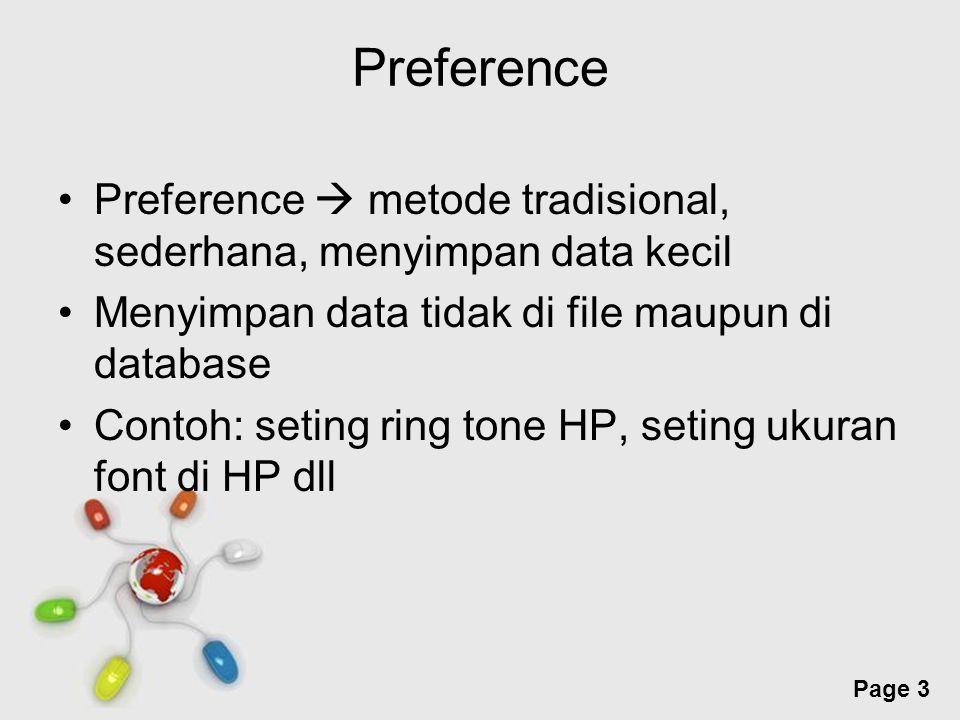 Preference Preference  metode tradisional, sederhana, menyimpan data kecil. Menyimpan data tidak di file maupun di database.