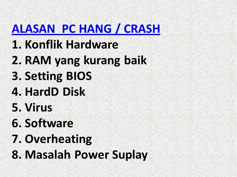 ALASAN PC HANG / CRASH 1. Konflik Hardware 2. RAM yang kurang baik 3
