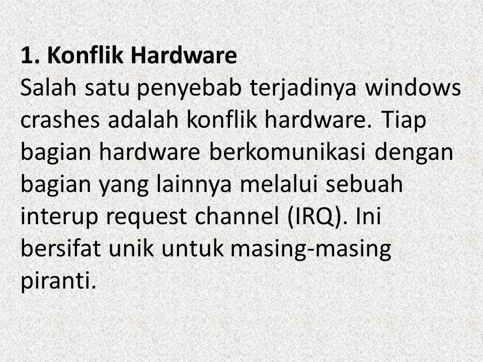 1. Konflik Hardware Salah satu penyebab terjadinya windows crashes adalah konflik hardware.