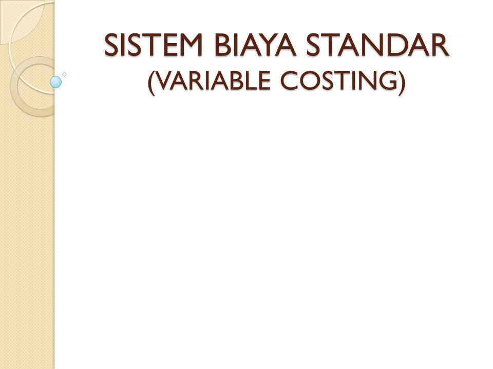 SISTEM BIAYA STANDAR (VARIABLE COSTING)