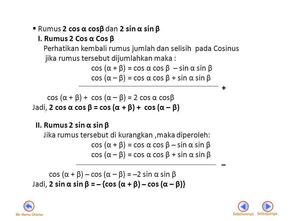 Rumus 2 cos α cosβ dan 2 sin α sin β I. Rumus 2 Cos α Cos β