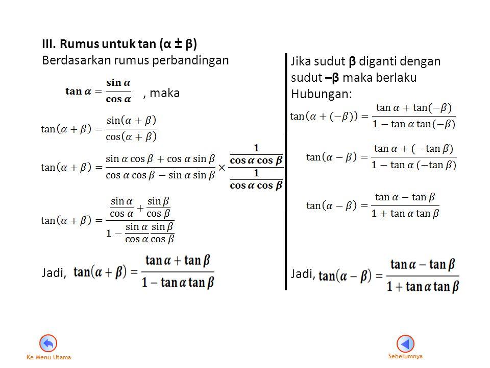 III. Rumus untuk tan (α ± β) Berdasarkan rumus perbandingan , maka