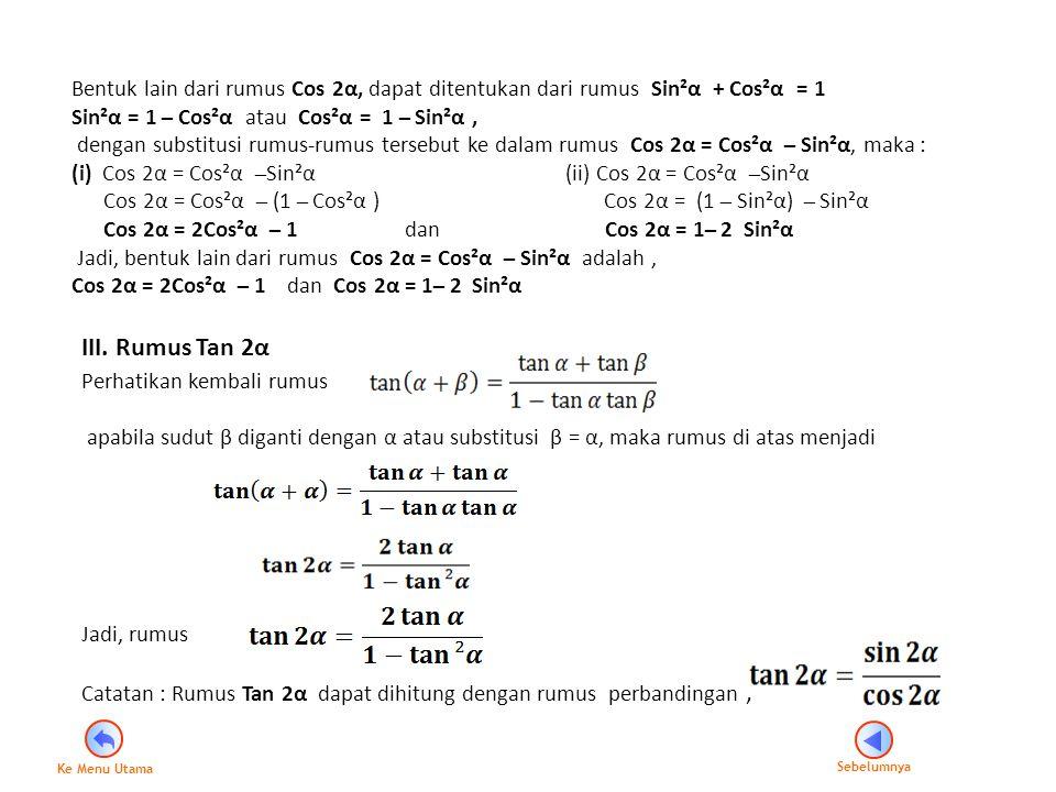 Bentuk lain dari rumus Cos 2α, dapat ditentukan dari rumus Sin²α + Cos²α = 1