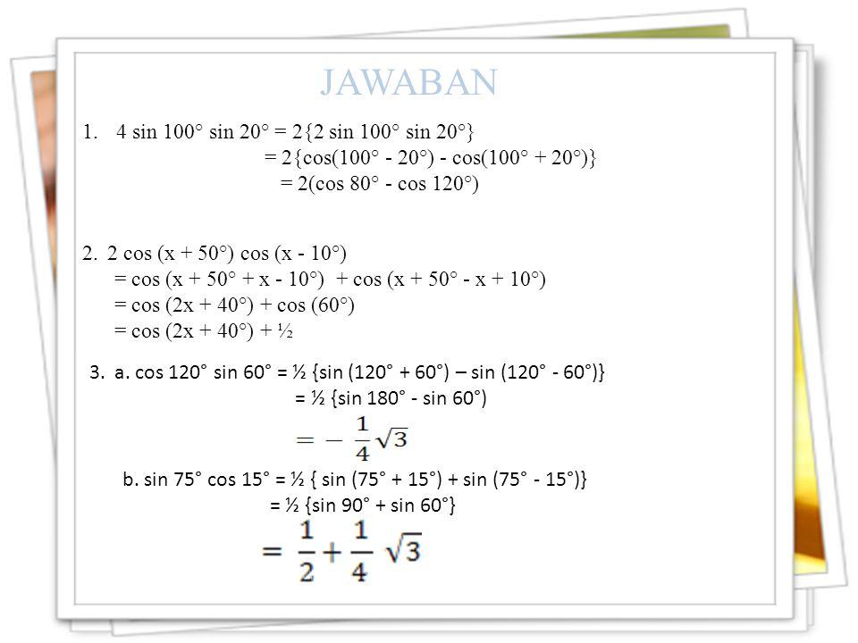 JAWABAN 4 sin 100° sin 20° = 2{2 sin 100° sin 20°}