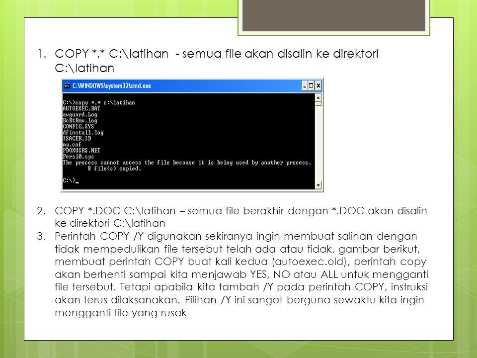 COPY *.* C:\latihan - semua file akan disalin ke direktori C:\latihan