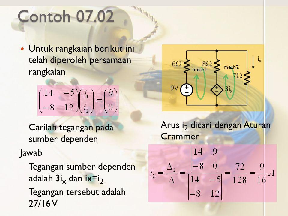 Contoh 07.02 Untuk rangkaian berikut ini telah diperoleh persamaan rangkaian. Carilah tegangan pada sumber dependen.
