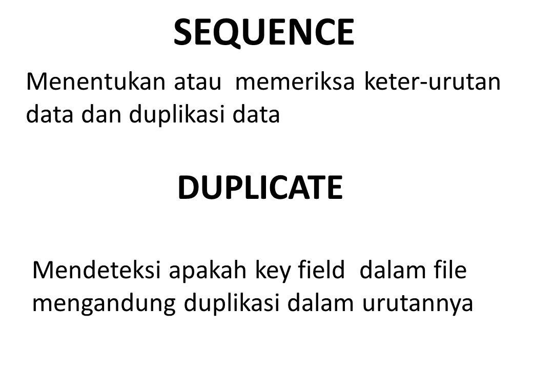 SEQUENCE Menentukan atau memeriksa keter-urutan data dan duplikasi data. DUPLICATE.