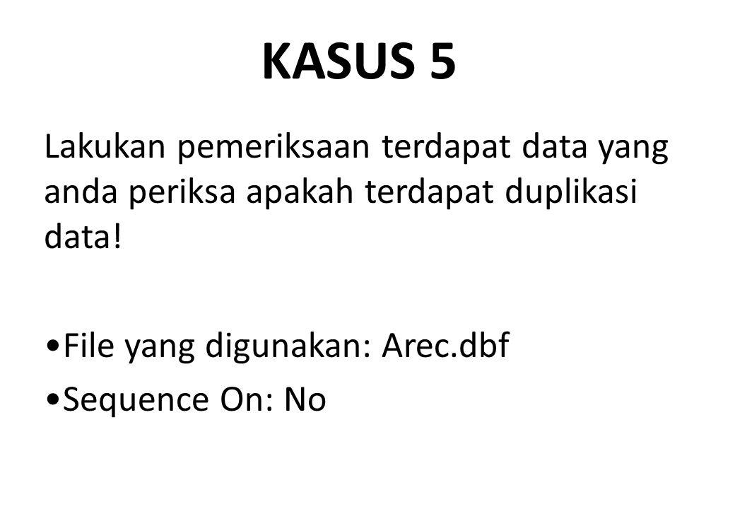KASUS 5 Lakukan pemeriksaan terdapat data yang anda periksa apakah terdapat duplikasi data! File yang digunakan: Arec.dbf.