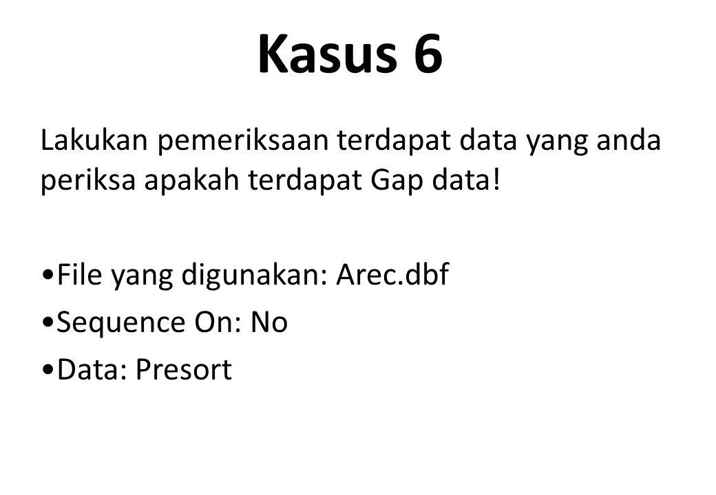 Kasus 6 Lakukan pemeriksaan terdapat data yang anda periksa apakah terdapat Gap data! File yang digunakan: Arec.dbf.