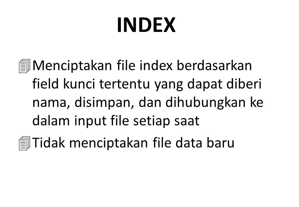 INDEX Menciptakan file index berdasarkan field kunci tertentu yang dapat diberi nama, disimpan, dan dihubungkan ke dalam input file setiap saat.