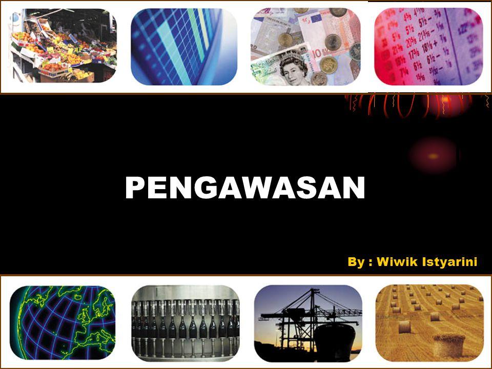 PENGAWASAN By : Wiwik Istyarini fig