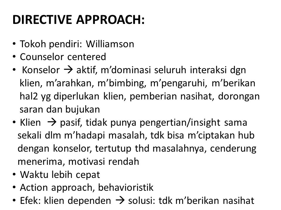 DIRECTIVE APPROACH: Tokoh pendiri: Williamson Counselor centered