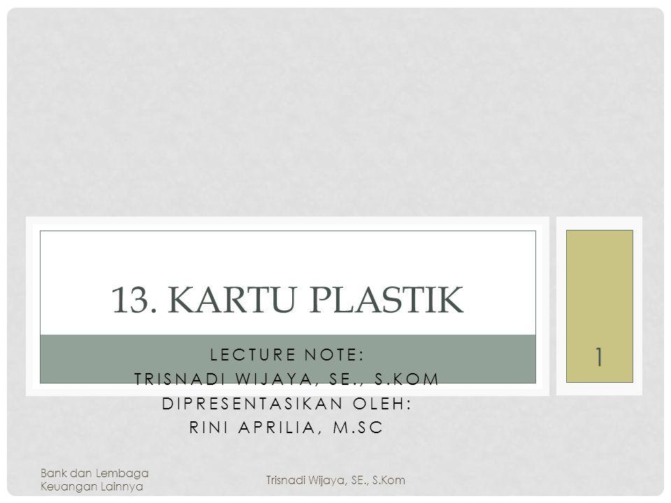 13. Kartu Plastik Lecture Note: Trisnadi Wijaya, SE., S.Kom